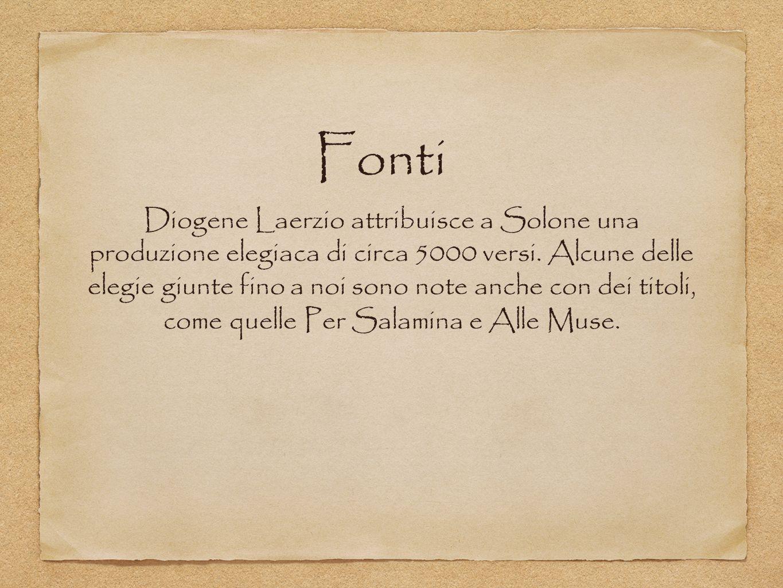 Fonti Diogene Laerzio attribuisce a Solone una produzione elegiaca di circa 5000 versi. Alcune delle elegie giunte fino a noi sono note anche con dei