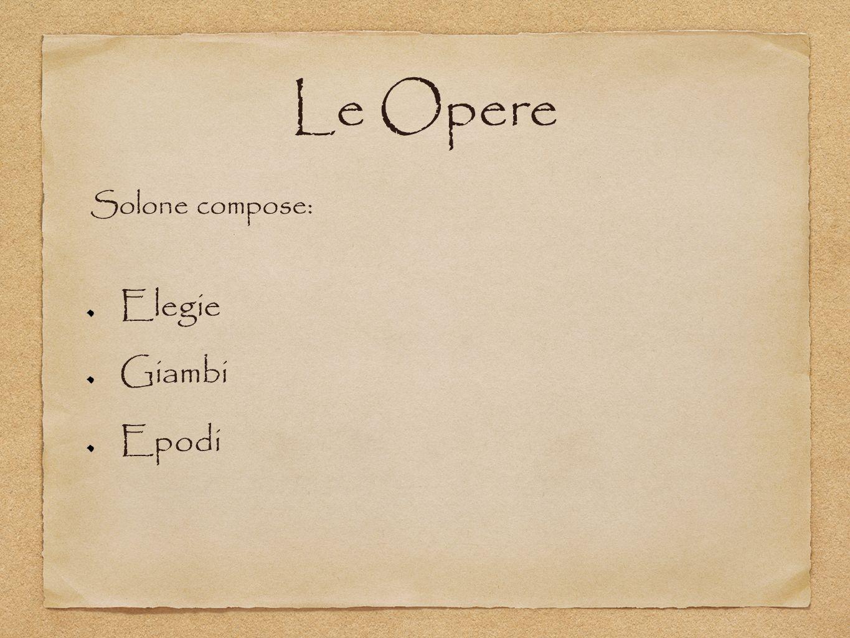 Le Opere Elegie Giambi Epodi Solone compose: