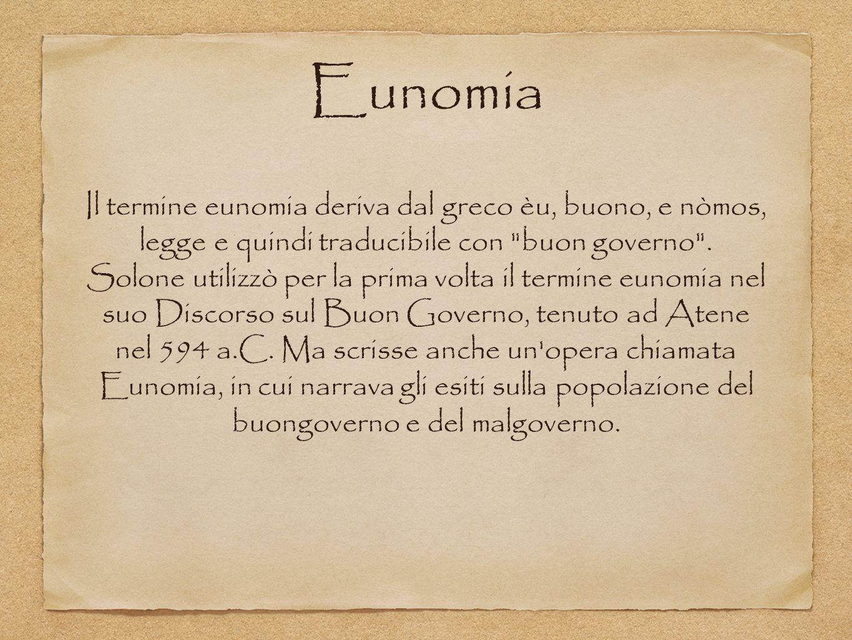 Eunomia Il termine eunomia deriva dal greco èu, buono, e nòmos, legge e quindi traducibile con