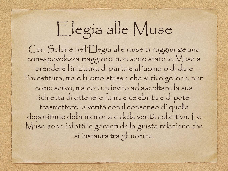 Elegia alle Muse Con Solone nellElegia alle muse si raggiunge una consapevolezza maggiore: non sono state le Muse a prendere liniziativa di parlare al