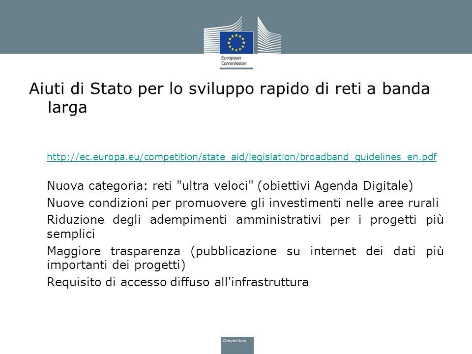Aiuti di Stato per lo sviluppo rapido di reti a banda larga http://ec.europa.eu/competition/state_aid/legislation/broadband_guidelines_en.pdf Nuova ca