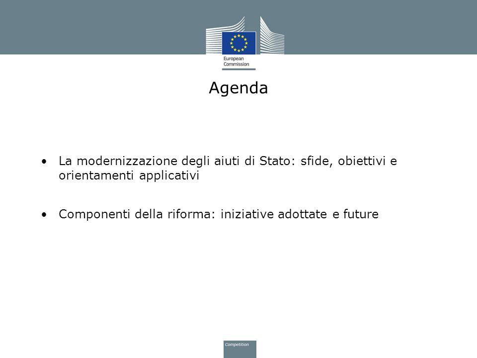 Agenda La modernizzazione degli aiuti di Stato: sfide, obiettivi e orientamenti applicativi Componenti della riforma: iniziative adottate e future