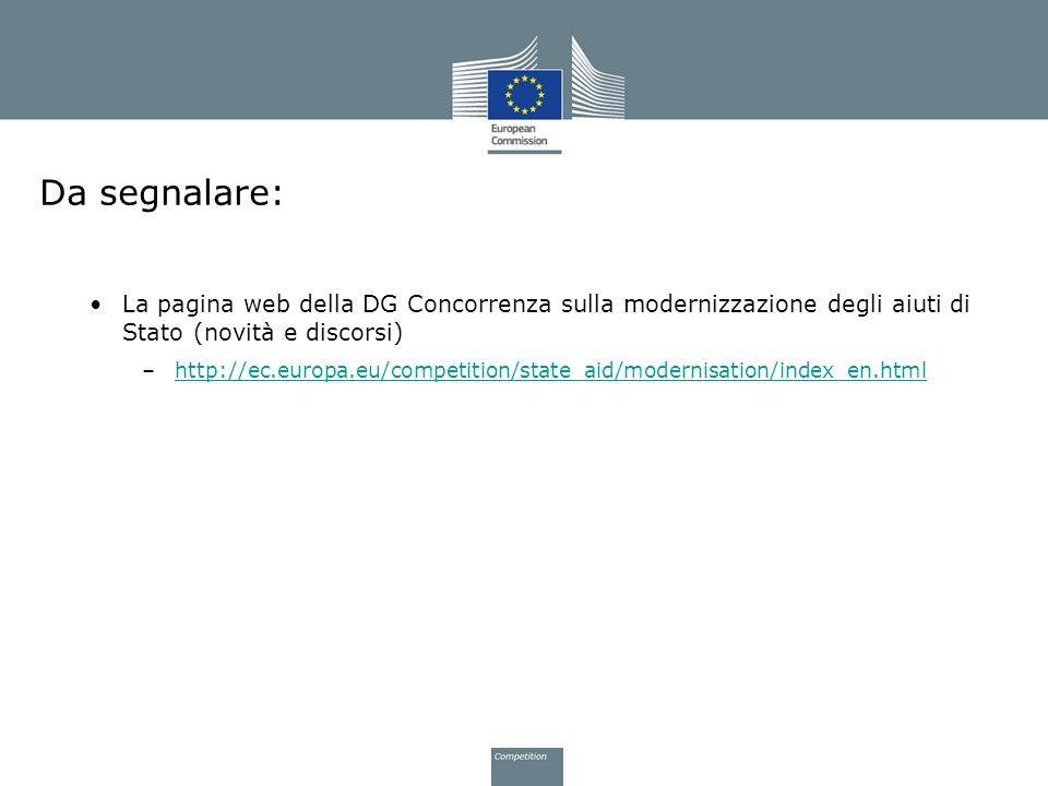 Da segnalare: La pagina web della DG Concorrenza sulla modernizzazione degli aiuti di Stato (novità e discorsi) –http://ec.europa.eu/competition/state