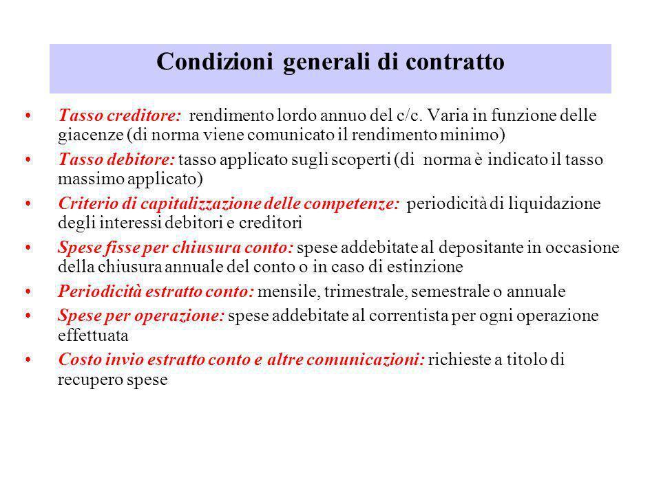 Condizioni generali di contratto Tasso creditore: rendimento lordo annuo del c/c. Varia in funzione delle giacenze (di norma viene comunicato il rendi