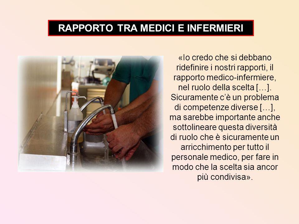 RAPPORTO TRA MEDICI E INFERMIERI «Io credo che si debbano ridefinire i nostri rapporti, il rapporto medico-infermiere, nel ruolo della scelta […]. Sic