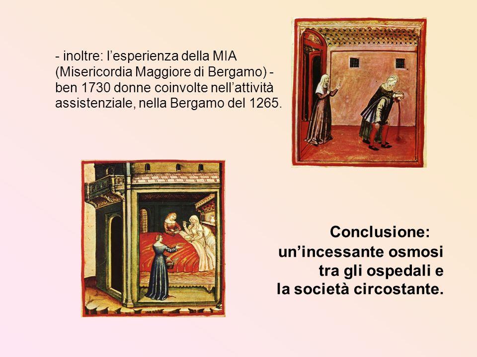 - inoltre: lesperienza della MIA (Misericordia Maggiore di Bergamo) - ben 1730 donne coinvolte nellattività assistenziale, nella Bergamo del 1265. Con