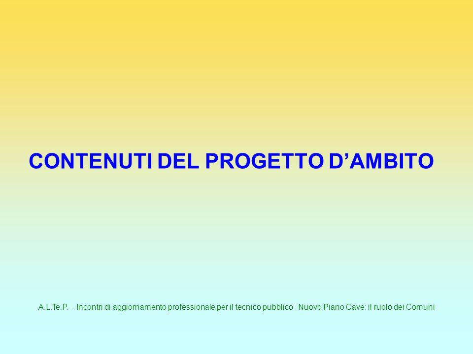 A.L.Te.P. - Incontri di aggiornamento professionale per il tecnico pubblico Nuovo Piano Cave: il ruolo dei Comuni CONTENUTI DEL PROGETTO DAMBITO