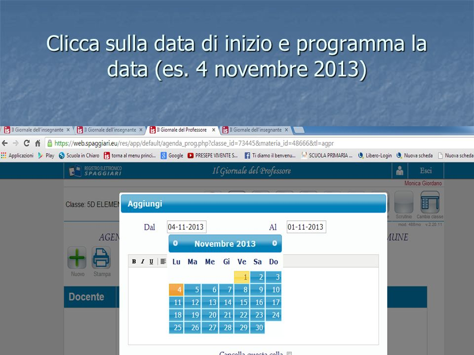 Clicca sulla data di inizio e programma la data (es. 4 novembre 2013)