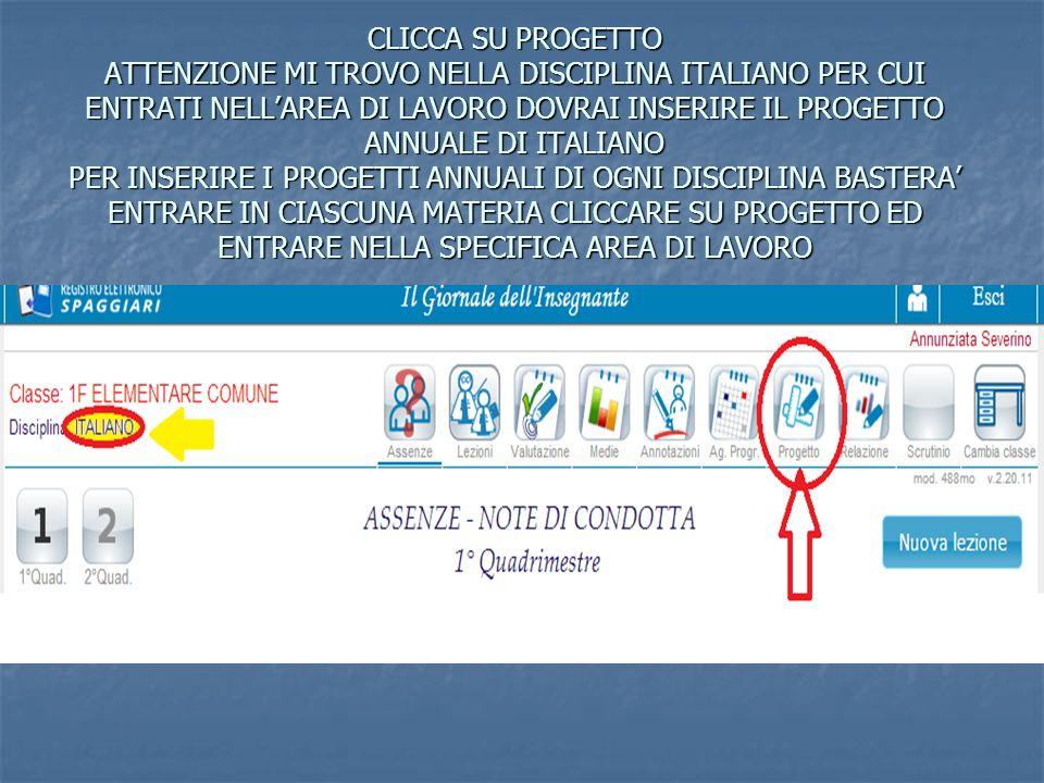 CLICCA SU PROGETTO ATTENZIONE MI TROVO NELLA DISCIPLINA ITALIANO PER CUI ENTRATI NELLAREA DI LAVORO DOVRAI INSERIRE IL PROGETTO ANNUALE DI ITALIANO PE