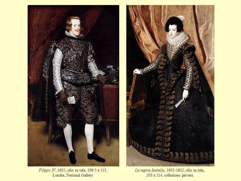 Filippo IV, 1635, olio su tela, 199.5 x 113, Londra, National Gallery La regina Isabella, 1631-1632, olio su tela, 203 x 114, collezione privata