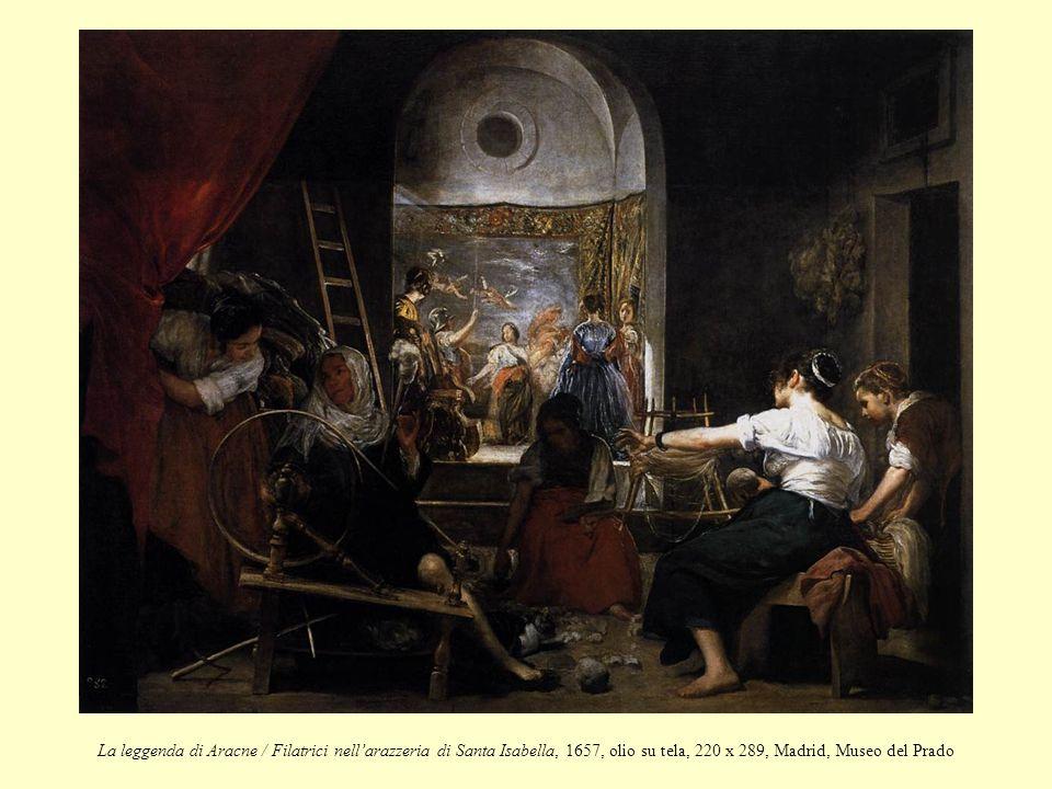 La leggenda di Aracne / Filatrici nellarazzeria di Santa Isabella, 1657, olio su tela, 220 x 289, Madrid, Museo del Prado