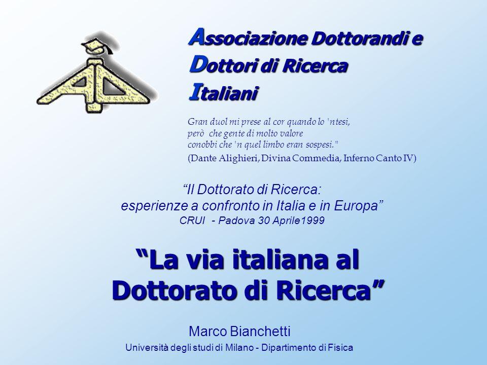 30 Aprile 1999 La via italiana al Dottorato di Ricerca 12 Dottorato di Ricerca: situazione de facto - luci ed ombre Futuro professionale Carriera accademica (DPR n.