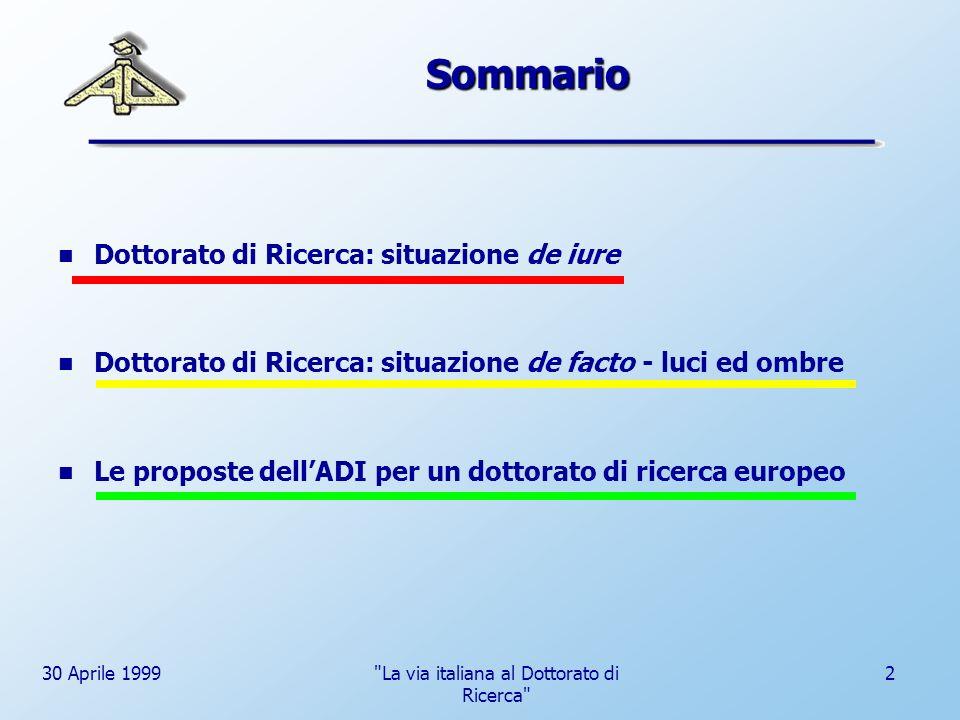 30 Aprile 1999 La via italiana al Dottorato di Ricerca 3 Dottorato di Ricerca: situazione de iure Definizione La normativa precedente (art.