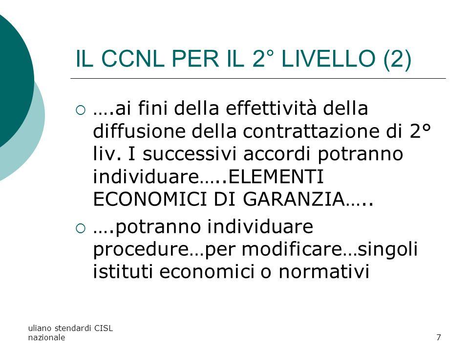uliano stendardi CISL nazionale7 IL CCNL PER IL 2° LIVELLO (2) ….ai fini della effettività della diffusione della contrattazione di 2° liv.