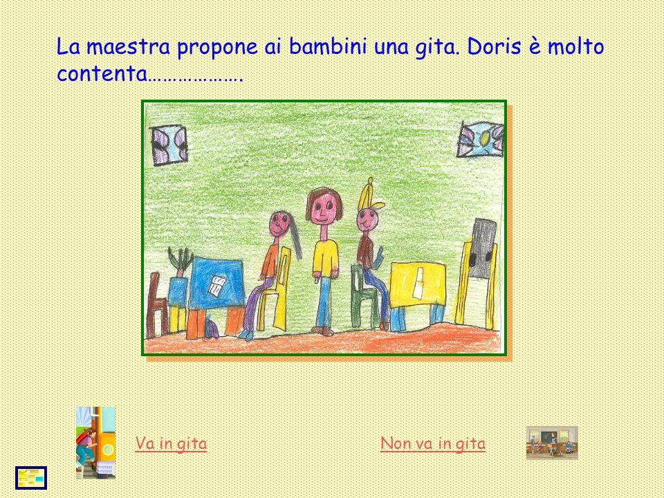 La maestra propone ai bambini una gita. Doris è molto contenta………………. Va in gitaNon va in gita