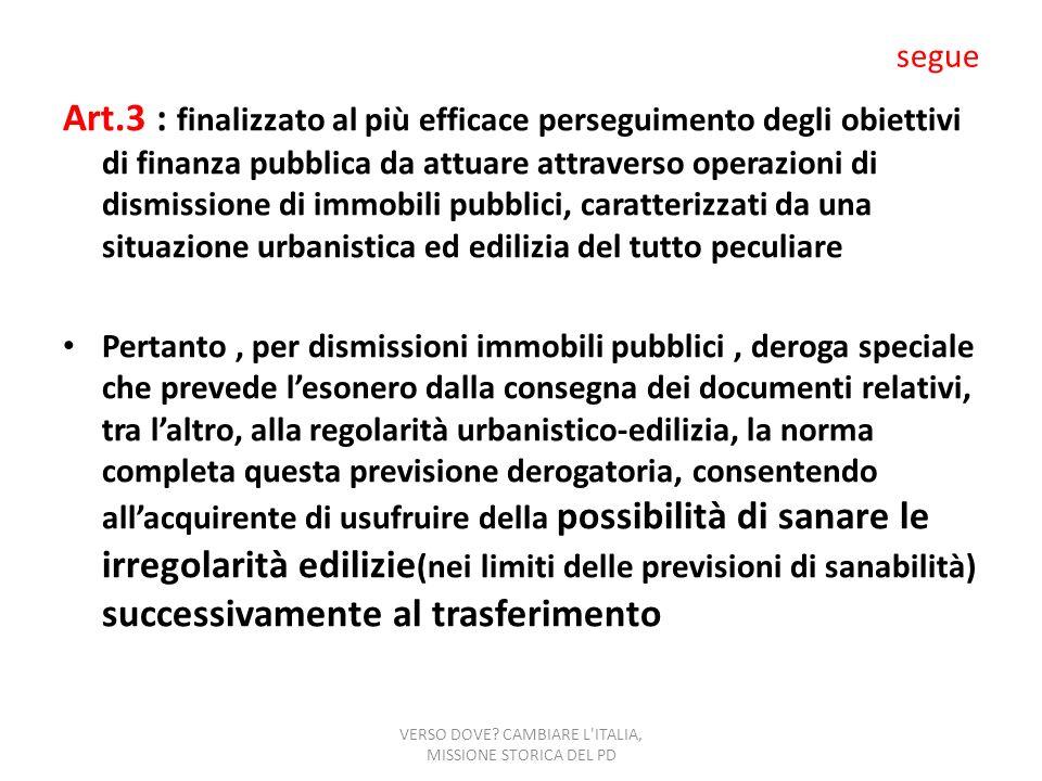 segue Art.3 : finalizzato al più efficace perseguimento degli obiettivi di finanza pubblica da attuare attraverso operazioni di dismissione di immobil