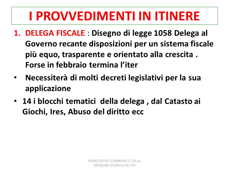 I PROVVEDIMENTI IN ITINERE 1.DELEGA FISCALE : Disegno di legge 1058 Delega al Governo recante disposizioni per un sistema fiscale più equo, trasparent