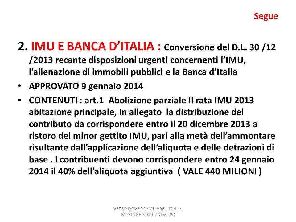 Segue 2. IMU E BANCA DITALIA : Conversione del D.L. 30 /12 /2013 recante disposizioni urgenti concernenti lIMU, lalienazione di immobili pubblici e la