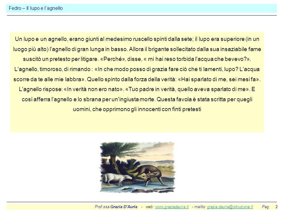 Prof.ssa Grazia DAuria - web: www.graziadauria.it - mailto: grazia.dauria@istruzione.it Pag. 2www.graziadauria.itgrazia.dauria@istruzione.it Fedro – I