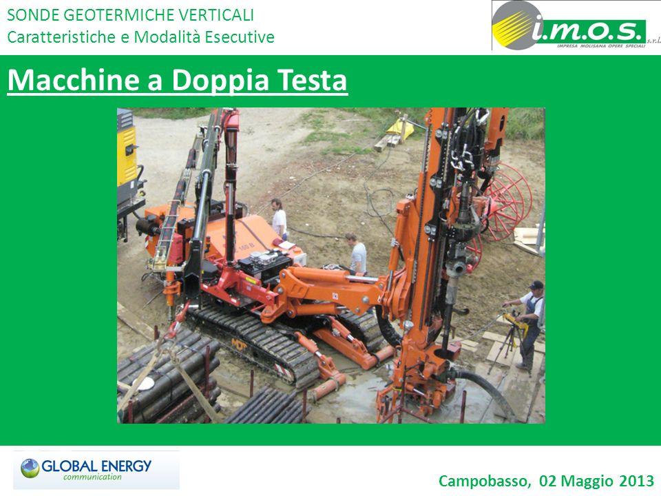 Macchine a Doppia Testa SONDE GEOTERMICHE VERTICALI Caratteristiche e Modalità Esecutive Campobasso, 02 Maggio 2013