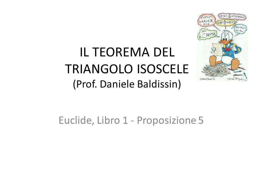 IL TEOREMA DEL TRIANGOLO ISOSCELE (Prof. Daniele Baldissin) Euclide, Libro 1 - Proposizione 5