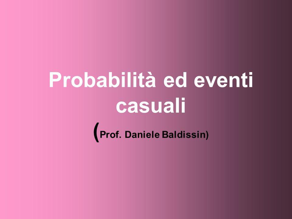 Probabilità ed eventi casuali ( Prof. Daniele Baldissin)