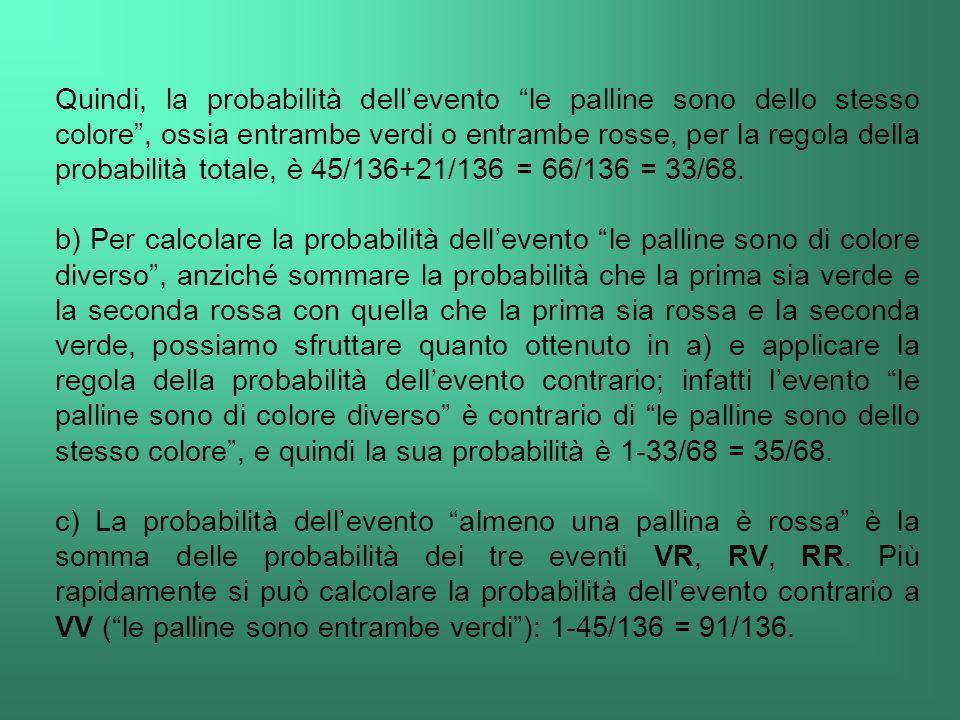 Quindi, la probabilità dellevento le palline sono dello stesso colore, ossia entrambe verdi o entrambe rosse, per la regola della probabilità totale,