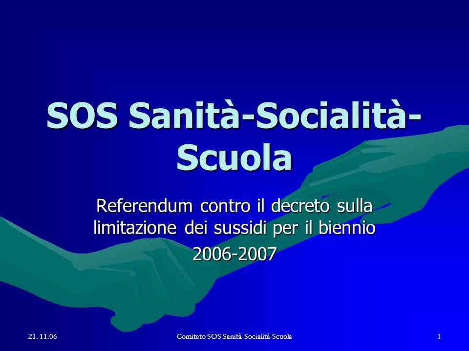 21. 11.06Comitato SOS Sanità-Socialità-Scuola1 SOS Sanità-Socialità- Scuola Referendum contro il decreto sulla limitazione dei sussidi per il biennio