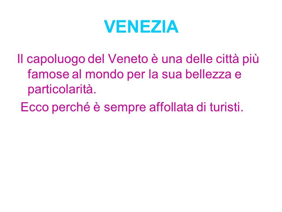 VENEZIA Il capoluogo del Veneto è una delle città più famose al mondo per la sua bellezza e particolarità.