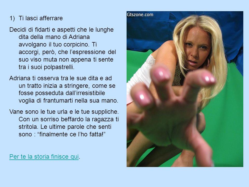 2)Indietreggi Adriana resta perplessa dal tuo gesto.