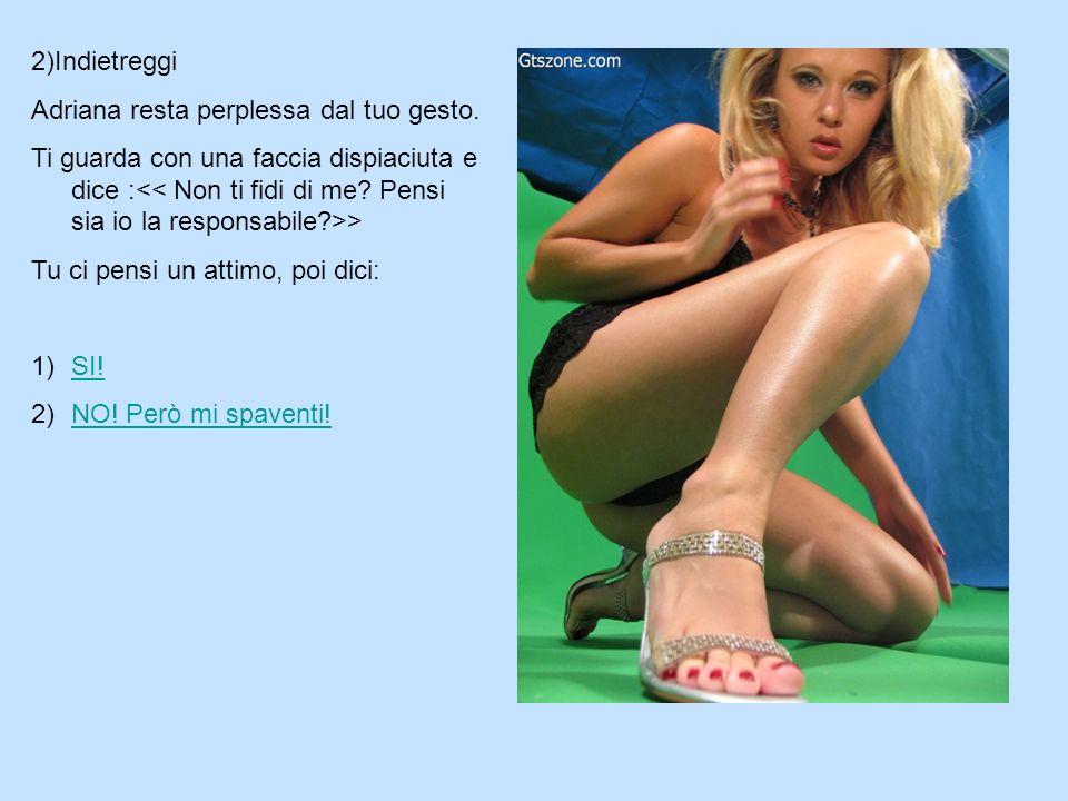 1)Ti calmi ed esci allo scoperto Esci da sotto il divano e ti avvicini ai bei piedi nudi di Adriana.