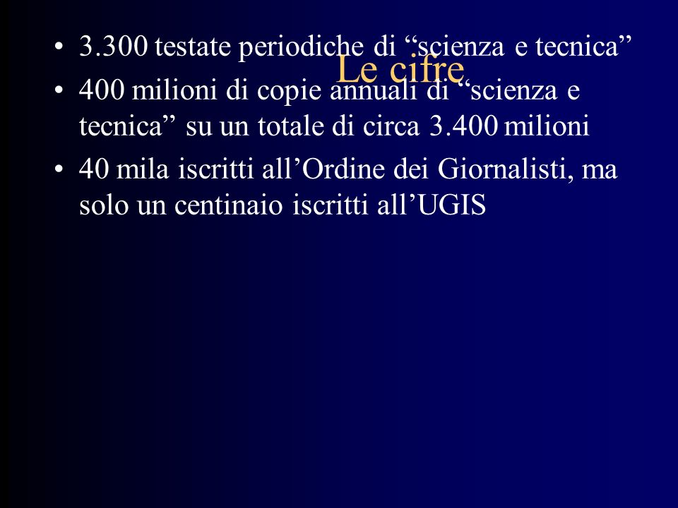 Le testate di divulgazione scientifica generica Le Scienze –Anno di fondazione: 1968 –Direttore: Marco Cattaneo –Tiratura: 103.975 (Dich.