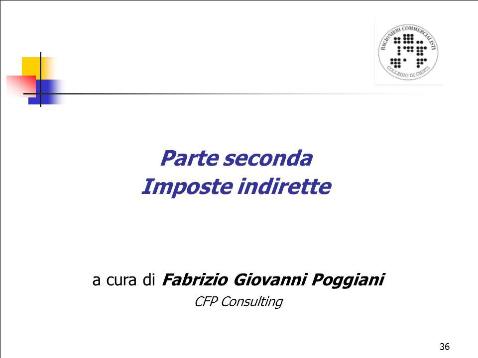36 Parte seconda Imposte indirette a cura di Fabrizio Giovanni Poggiani CFP Consulting