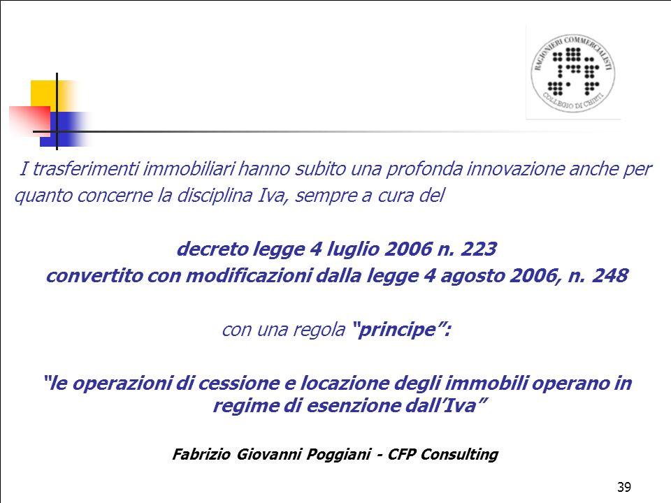 39 I trasferimenti immobiliari hanno subito una profonda innovazione anche per quanto concerne la disciplina Iva, sempre a cura del decreto legge 4 luglio 2006 n.