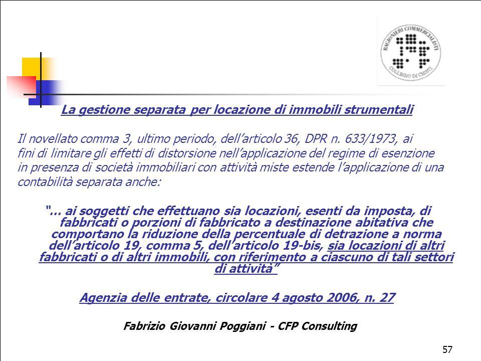 57 La gestione separata per locazione di immobili strumentali Il novellato comma 3, ultimo periodo, dellarticolo 36, DPR n.