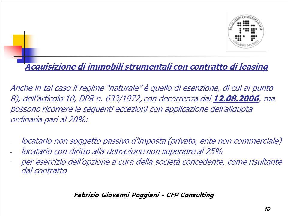 62 Acquisizione di immobili strumentali con contratto di leasing Anche in tal caso il regime naturale è quello di esenzione, di cui al punto 8), dellarticolo 10, DPR n.