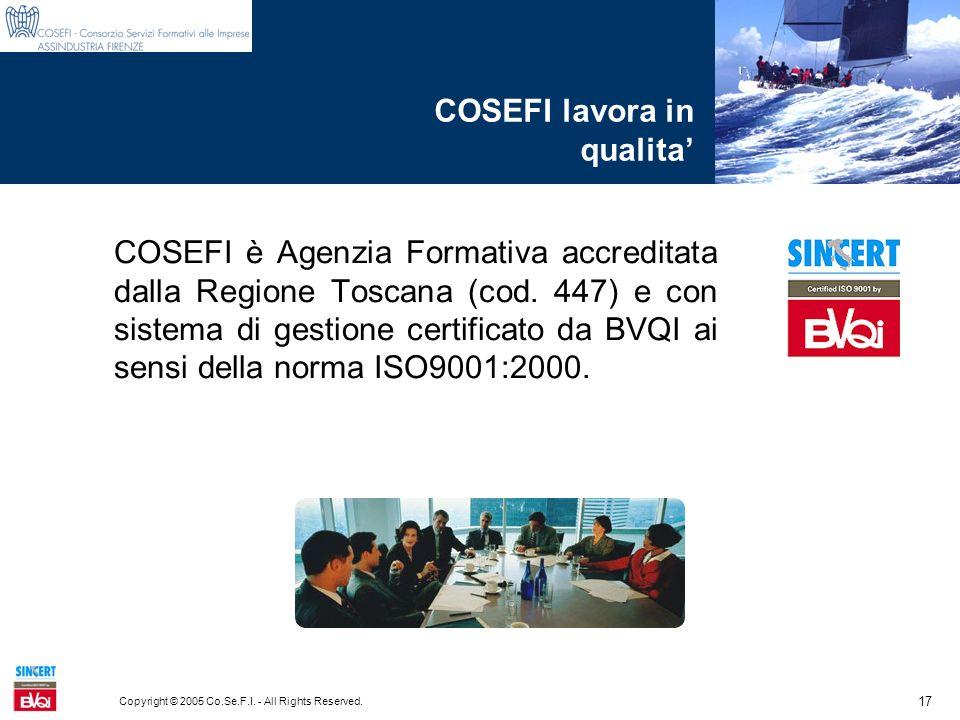 17 Copyright © 2005 Co.Se.F.I. - All Rights Reserved. COSEFI lavora in qualita COSEFI è Agenzia Formativa accreditata dalla Regione Toscana (cod. 447)