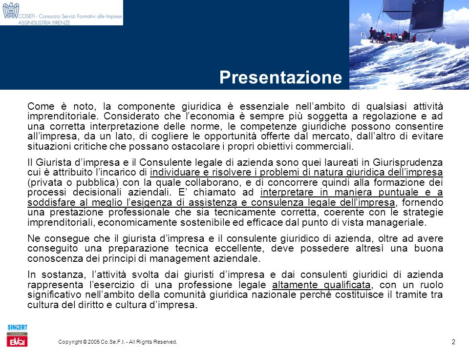 2 Copyright © 2005 Co.Se.F.I. - All Rights Reserved. Presentazione Come è noto, la componente giuridica è essenziale nellambito di qualsiasi attività