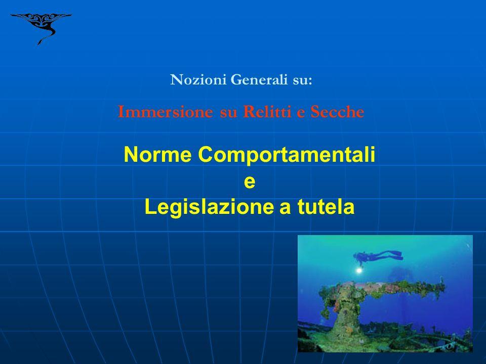 Norme Comportamentali e Legislazione a tutela Nozioni Generali su: Immersione su Relitti e Secche