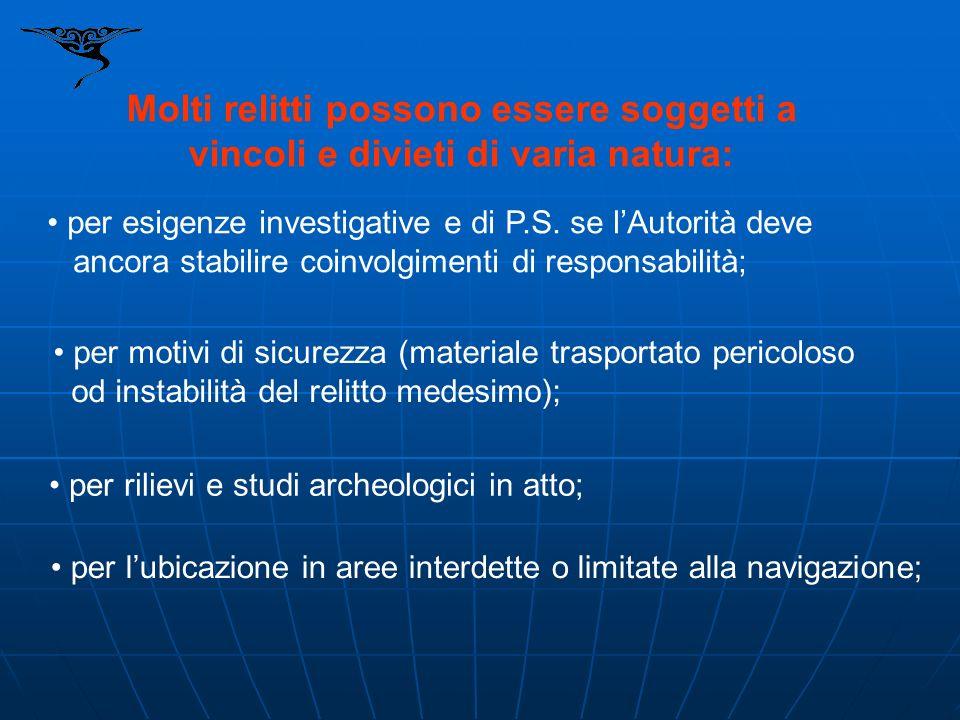 per rilievi e studi archeologici in atto; Molti relitti possono essere soggetti a vincoli e divieti di varia natura: per esigenze investigative e di P