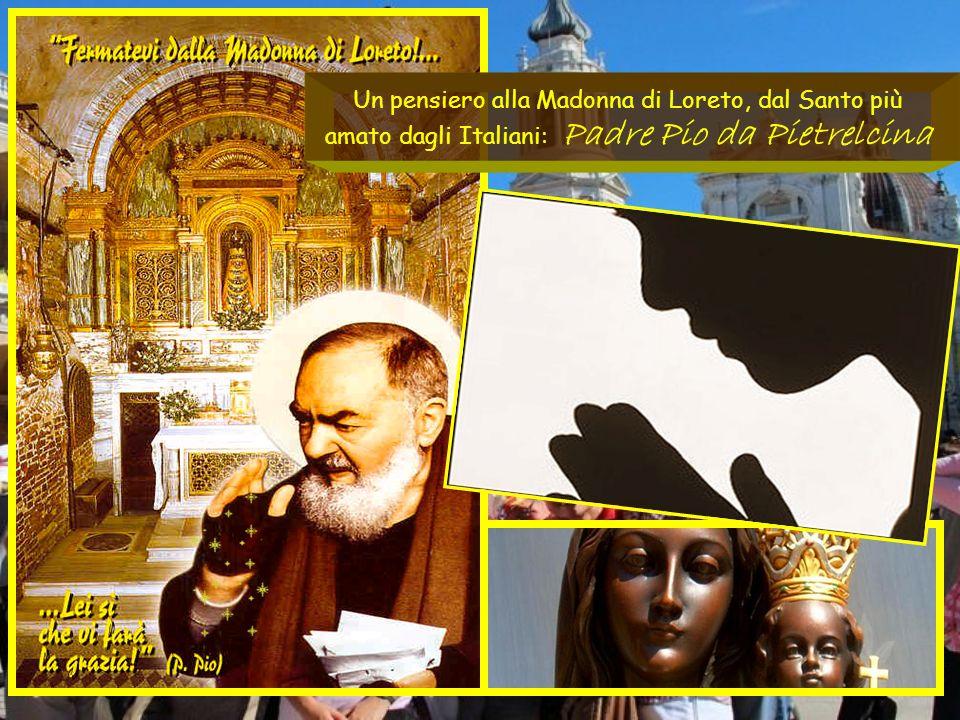 .. Un pensiero alla Madonna di Loreto, dal Santo più amato dagli Italiani: Padre Pio da Pietrelcina