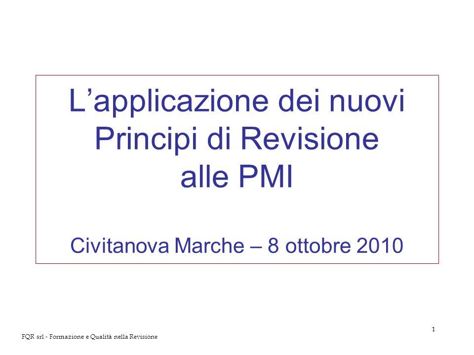 1 FQR srl - Formazione e Qualità nella Revisione Lapplicazione dei nuovi Principi di Revisione alle PMI Civitanova Marche – 8 ottobre 2010