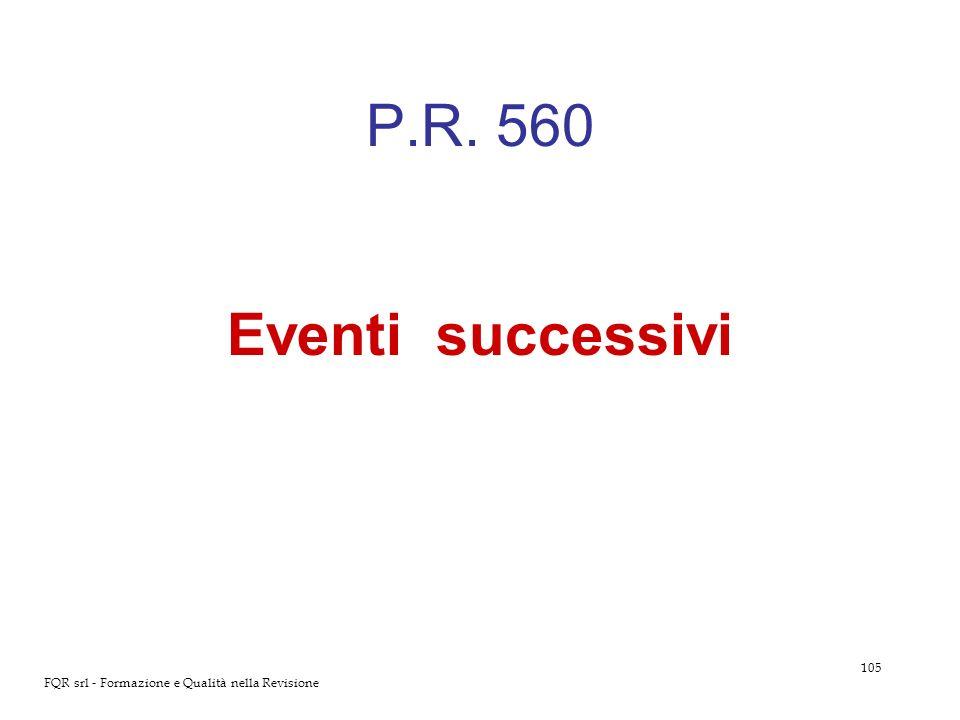105 FQR srl - Formazione e Qualità nella Revisione P.R. 560 Eventi successivi
