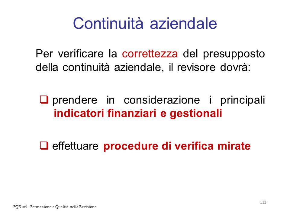 112 FQR srl - Formazione e Qualità nella Revisione Continuità aziendale Per verificare la correttezza del presupposto della continuità aziendale, il r