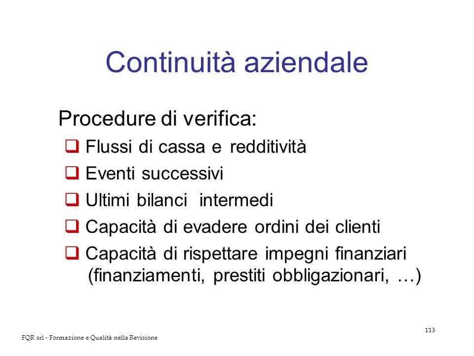 113 FQR srl - Formazione e Qualità nella Revisione Continuità aziendale Procedure di verifica: Flussi di cassa e redditività Eventi successivi Ultimi
