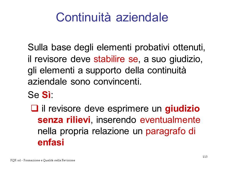 115 FQR srl - Formazione e Qualità nella Revisione Continuità aziendale Sulla base degli elementi probativi ottenuti, il revisore deve stabilire se, a