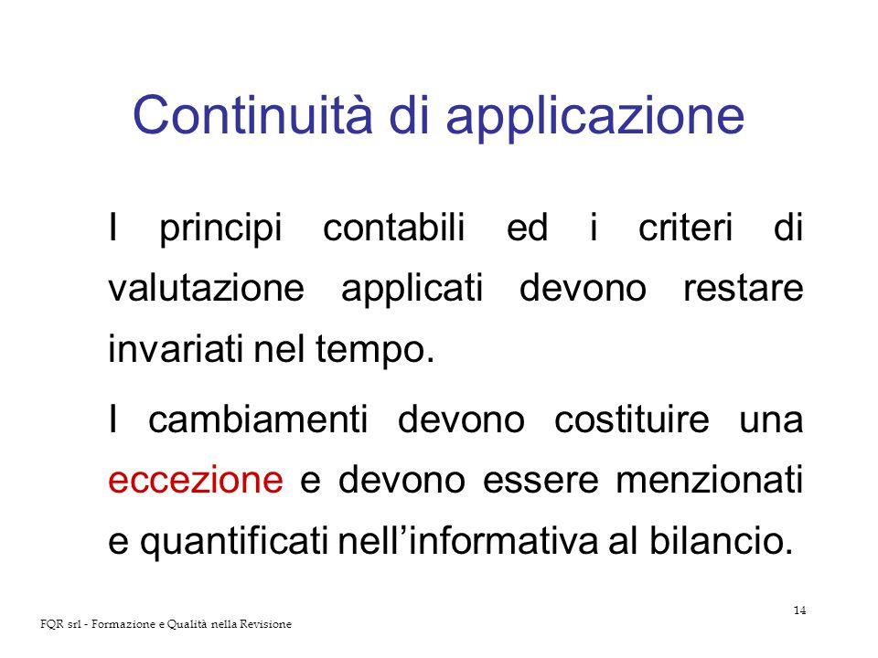 14 FQR srl - Formazione e Qualità nella Revisione Continuità di applicazione I principi contabili ed i criteri di valutazione applicati devono restare