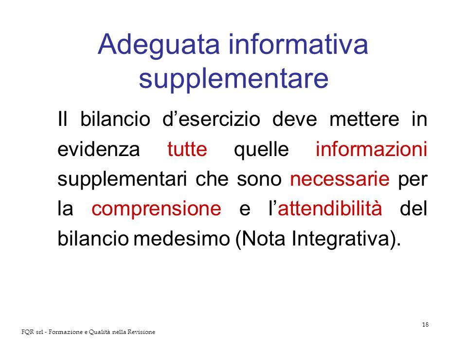 18 FQR srl - Formazione e Qualità nella Revisione Adeguata informativa supplementare Il bilancio desercizio deve mettere in evidenza tutte quelle info
