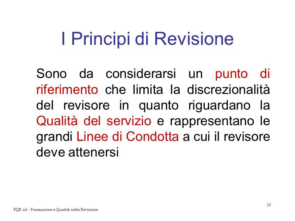 20 FQR srl - Formazione e Qualità nella Revisione I Principi di Revisione Sono da considerarsi un punto di riferimento che limita la discrezionalità d