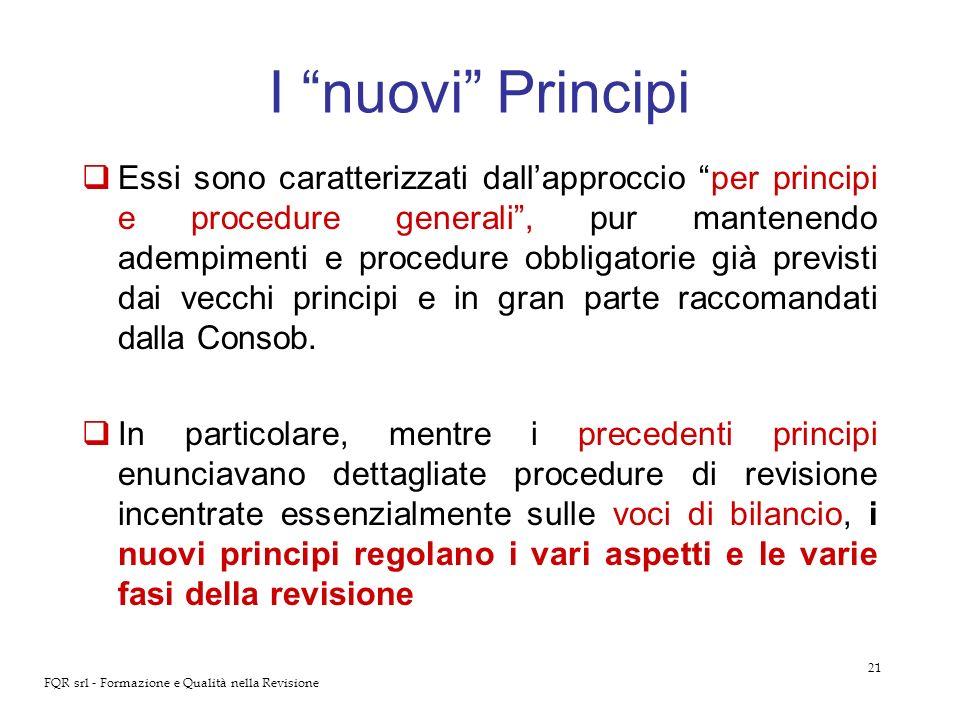21 FQR srl - Formazione e Qualità nella Revisione I nuovi Principi Essi sono caratterizzati dallapproccio per principi e procedure generali, pur mante